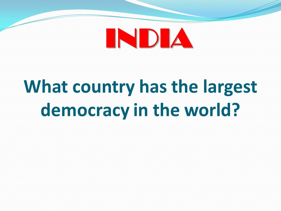 What country has the largest democracy in the world INDIA