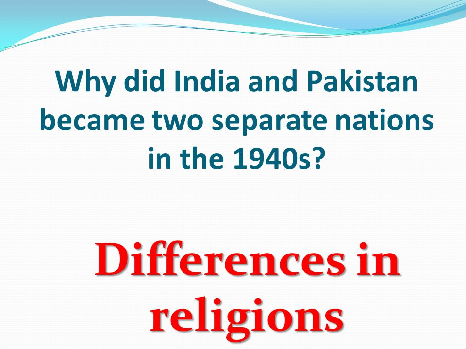 Why did India and Pakistan became two separate nations in the 1940s Differences in religions