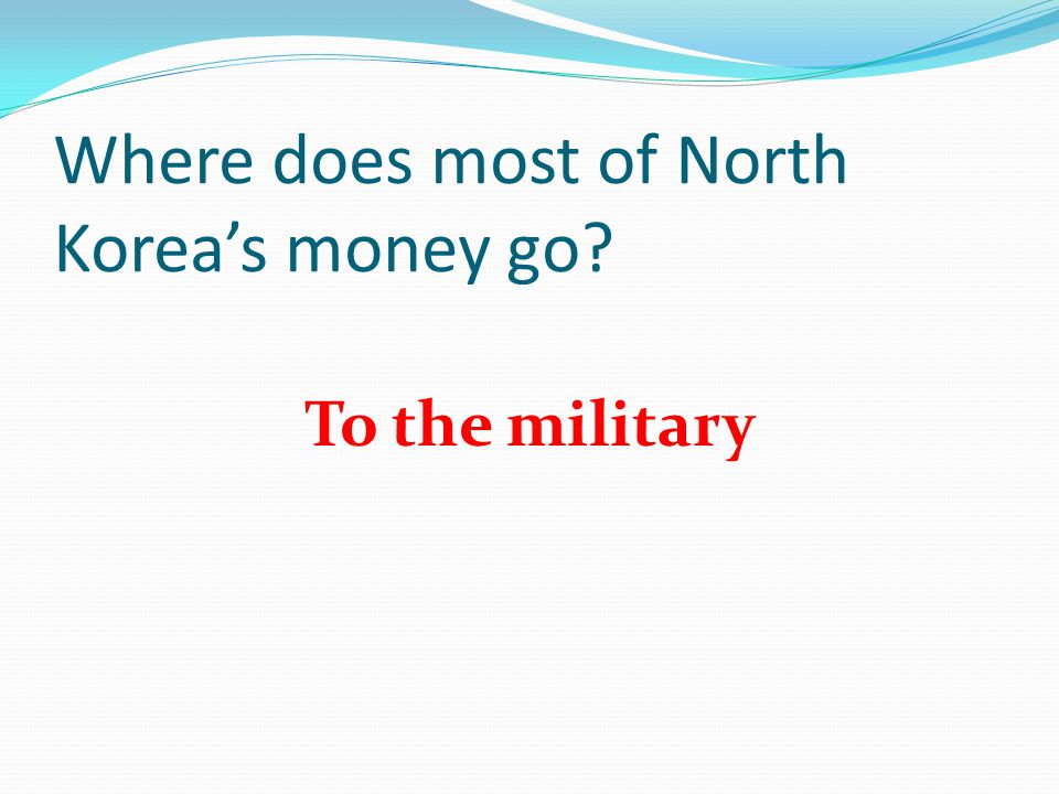 Where does most of North Korea's money go To the military