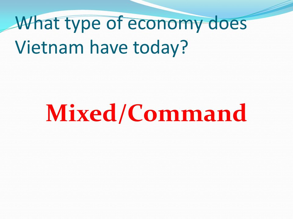 What type of economy does Vietnam have today Mixed/Command