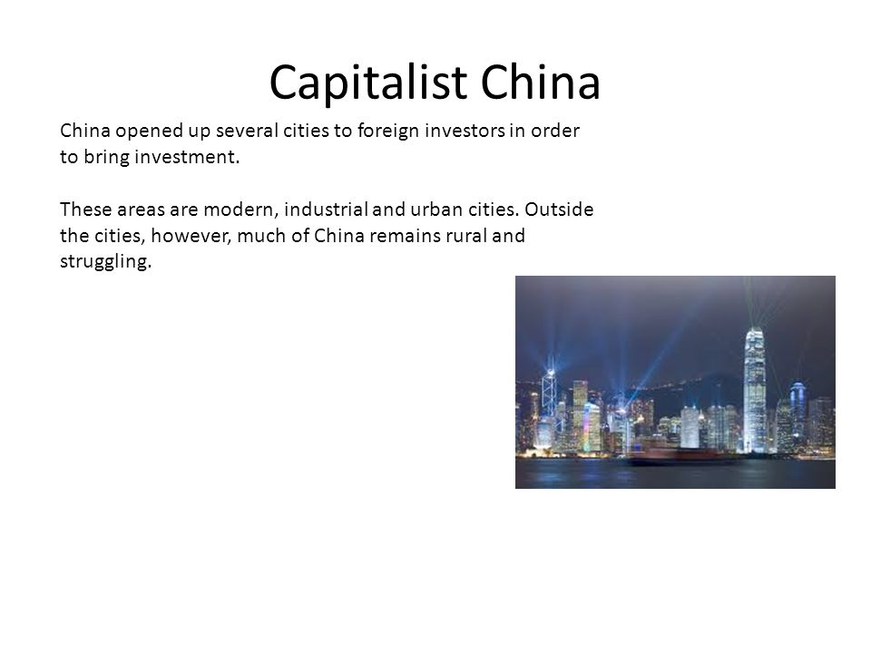 Capitalist China China opened up several cities to foreign investors in order to bring investment.