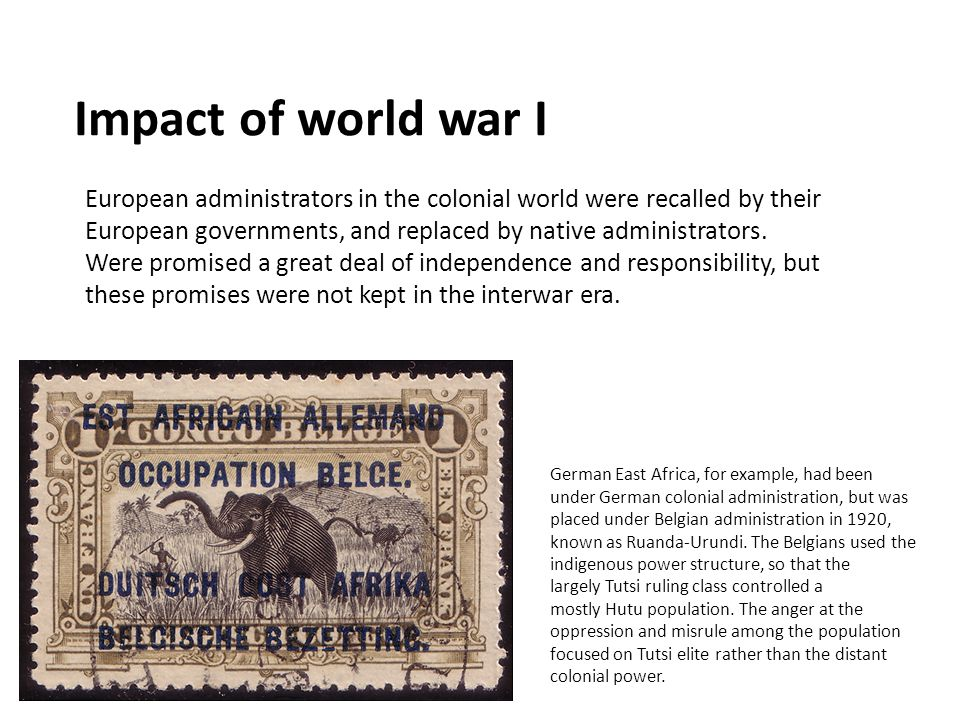 Impact of world war I European administrators in the colonial world were recalled by their European governments, and replaced by native administrators.