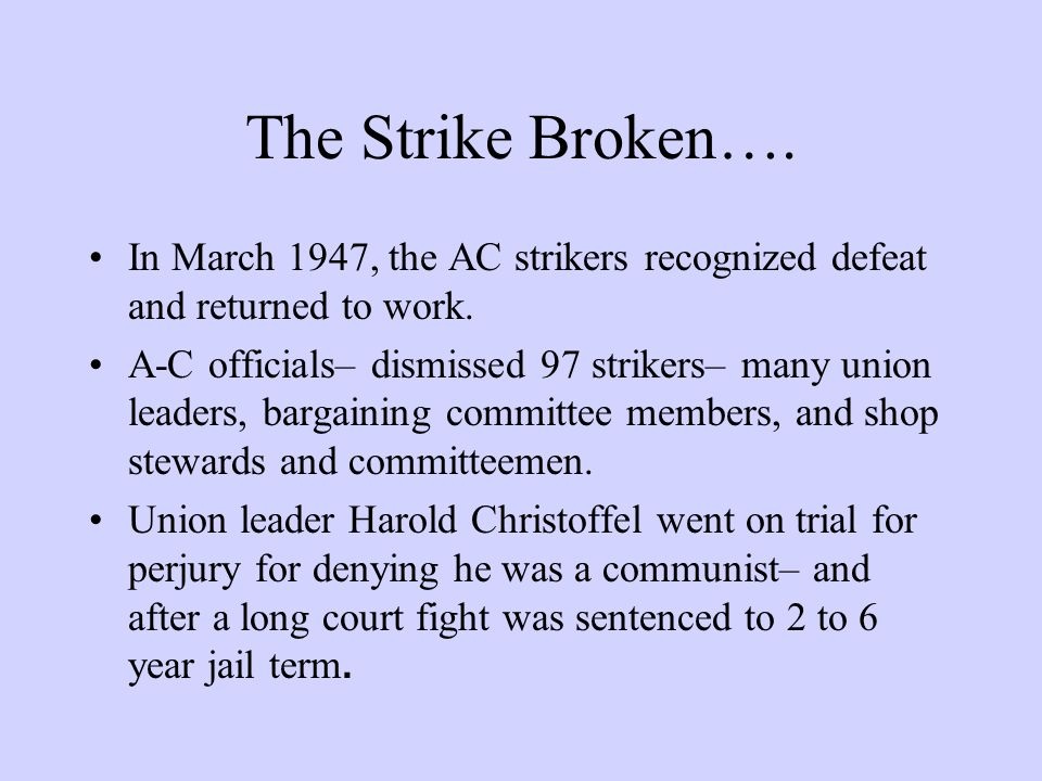 The Strike Broken…. In March 1947, the AC strikers recognized defeat and returned to work.