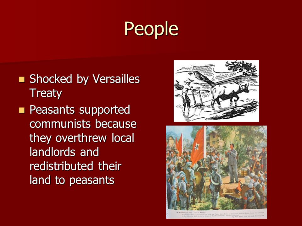 People Shocked by Versailles Treaty Shocked by Versailles Treaty Peasants supported communists because they overthrew local landlords and redistributed their land to peasants Peasants supported communists because they overthrew local landlords and redistributed their land to peasants