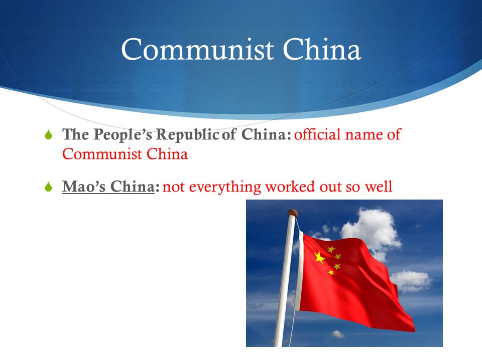 Communist China  The People's Republic of China: official name of Communist China  Mao's China: not everything worked out so well