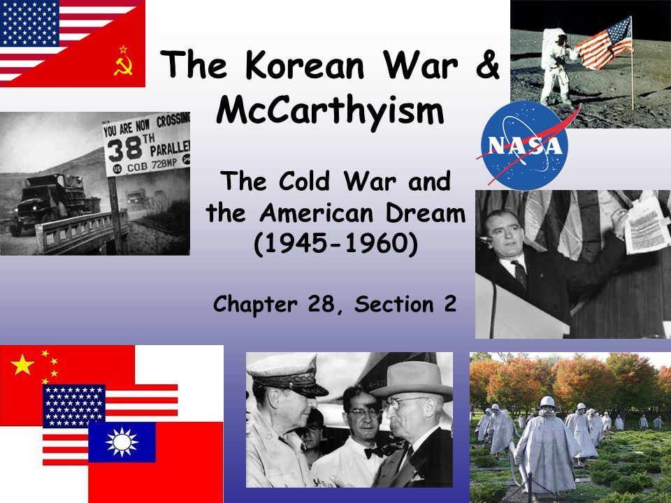 The Korean War & McCarthyism The Cold War and the American Dream (1945-1960) Chapter 28, Section 2