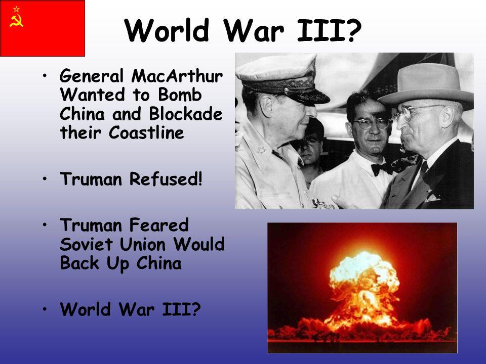 World War III. General MacArthur Wanted to Bomb China and Blockade their Coastline Truman Refused.