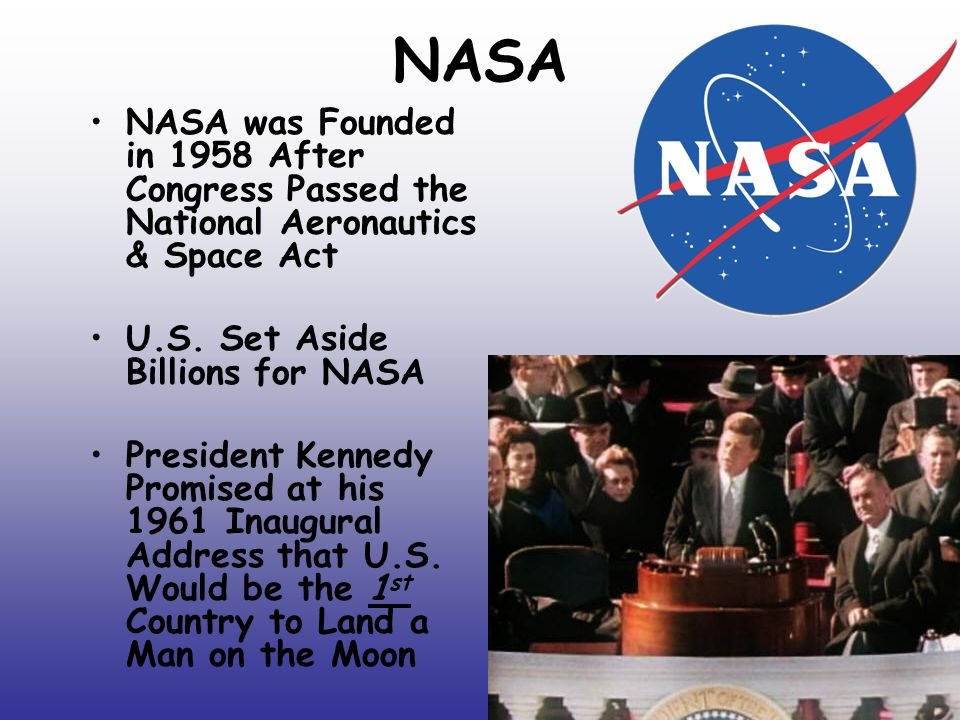 NASA NASA was Founded in 1958 After Congress Passed the National Aeronautics & Space Act U.S.