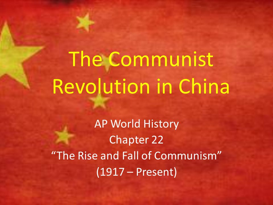 """The Communist Revolution in China AP World History Chapter 22 """"The Rise and Fall of Communism"""" (1917 – Present)"""