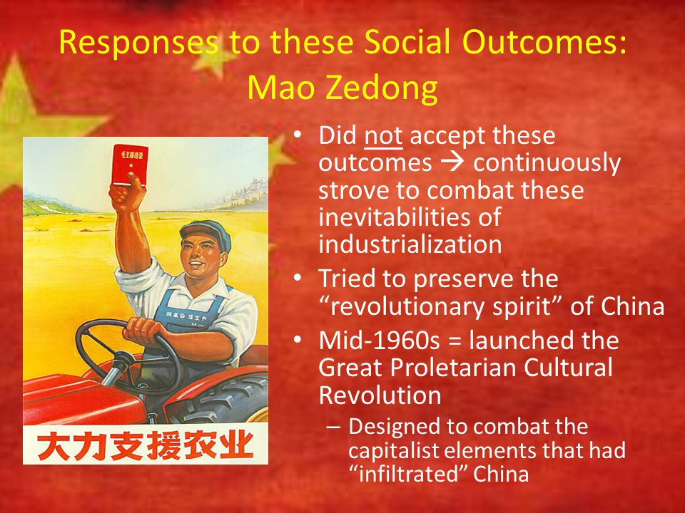 Responses to these Social Outcomes: Mao Zedong Did not accept these outcomes  continuously strove to combat these inevitabilities of industrializatio