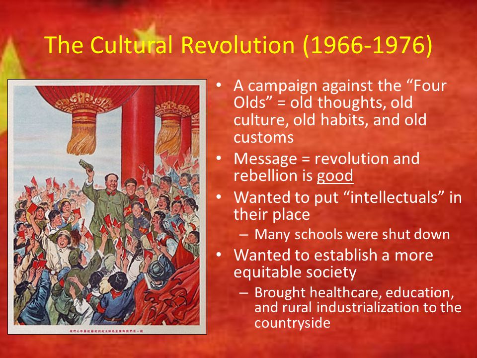 """The Cultural Revolution (1966-1976) A campaign against the """"Four Olds"""" = old thoughts, old culture, old habits, and old customs Message = revolution a"""