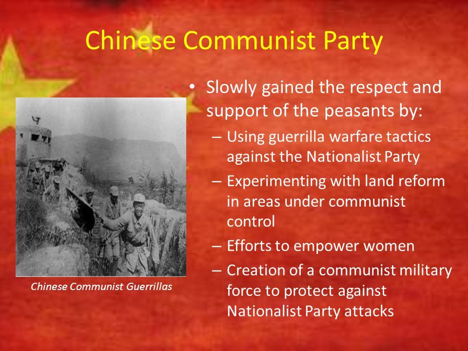 Chinese Communist Party Slowly gained the respect and support of the peasants by: – Using guerrilla warfare tactics against the Nationalist Party – Ex