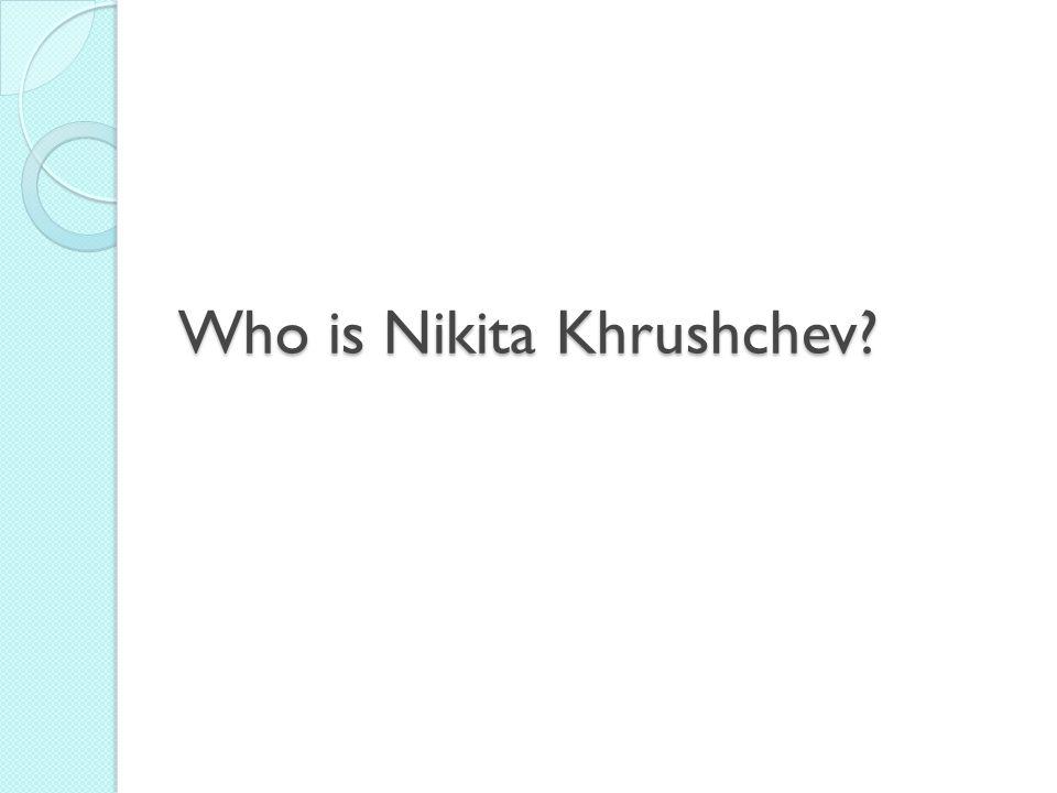 Who is Nikita Khrushchev?
