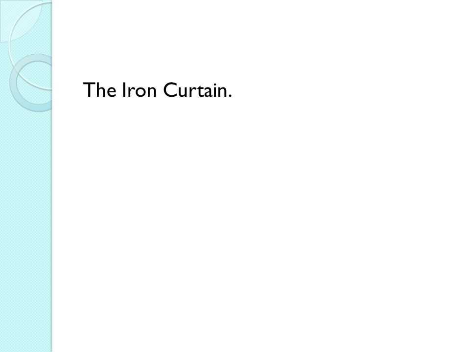 The Iron Curtain.