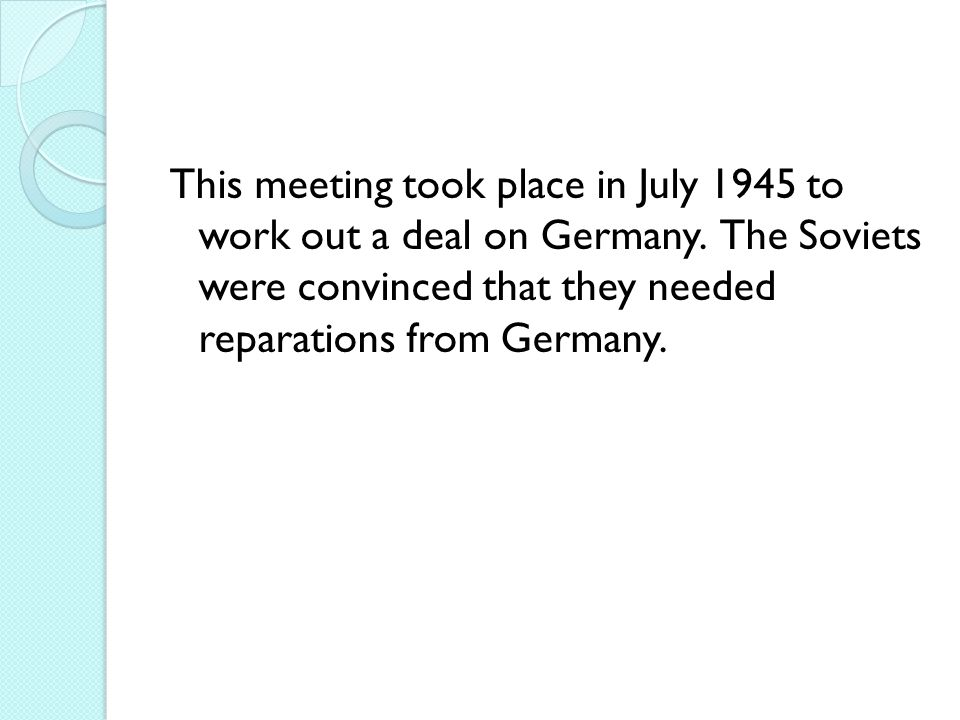 This meeting took place in July 1945 to work out a deal on Germany.