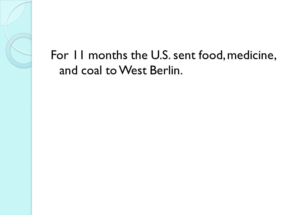 For 11 months the U.S. sent food, medicine, and coal to West Berlin.