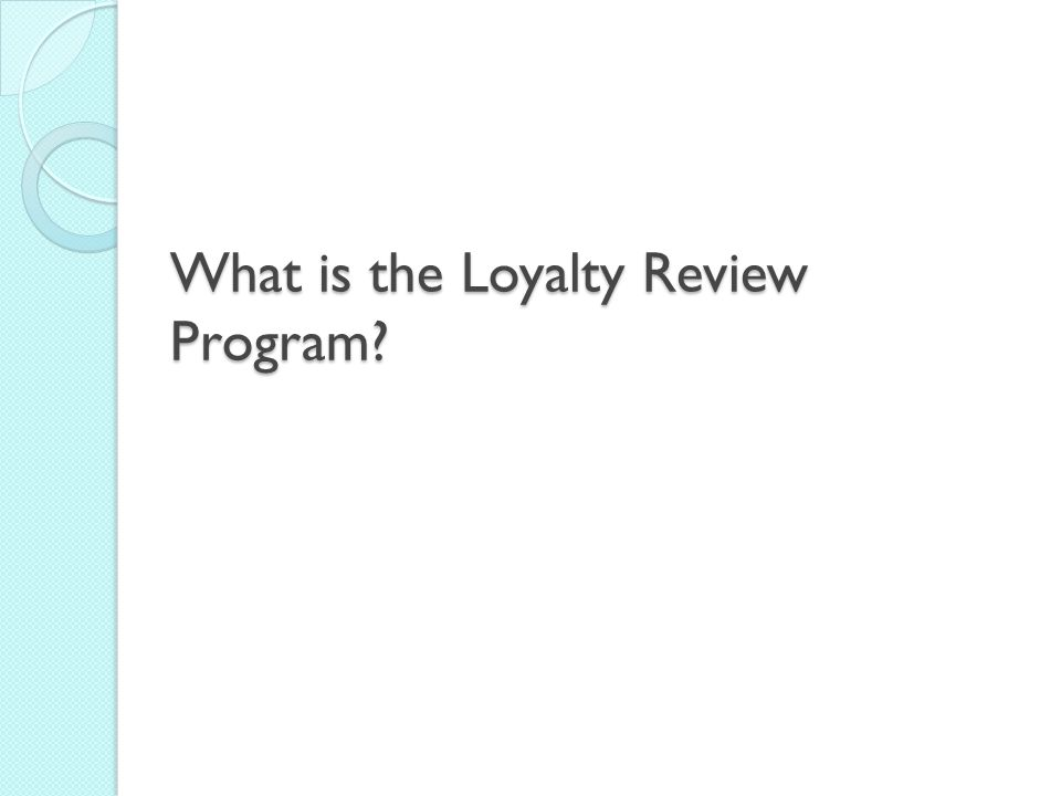 What is the Loyalty Review Program?