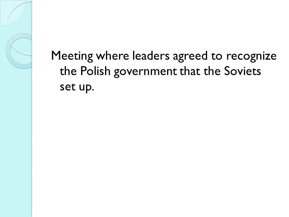 Meeting where leaders agreed to recognize the Polish government that the Soviets set up.