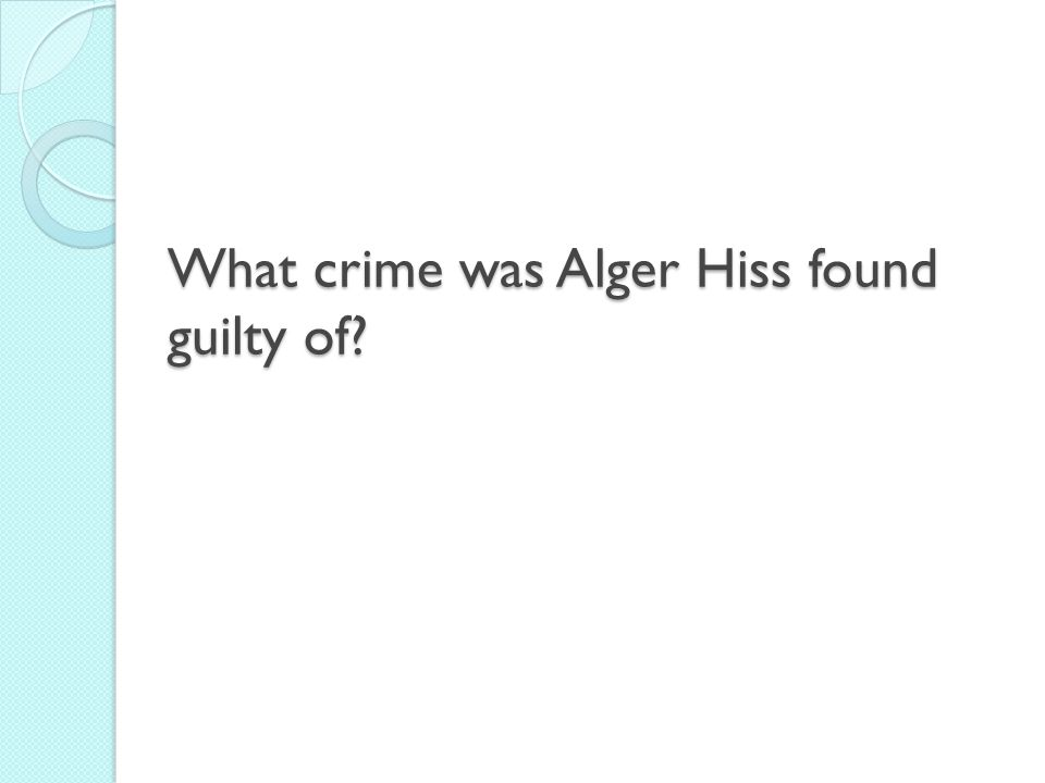 What crime was Alger Hiss found guilty of?