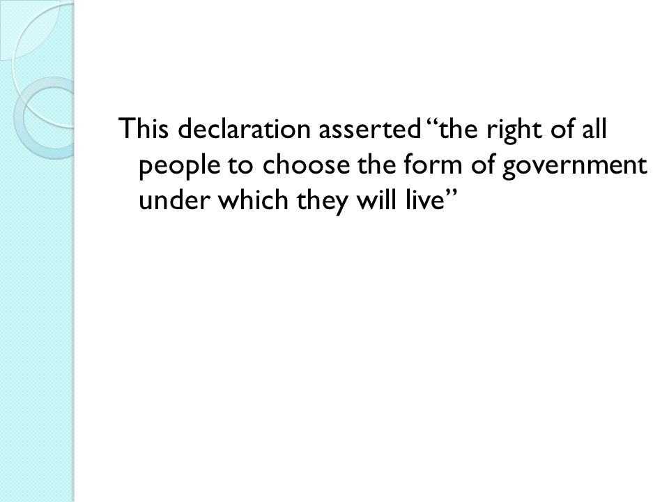 This declaration asserted the right of all people to choose the form of government under which they will live