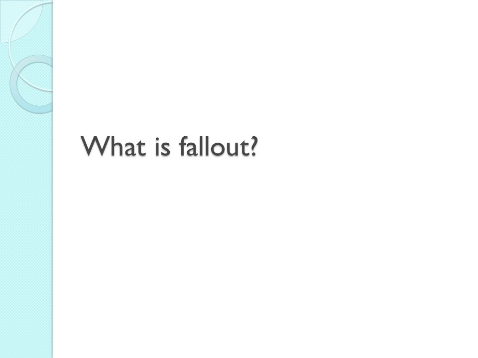 What is fallout?