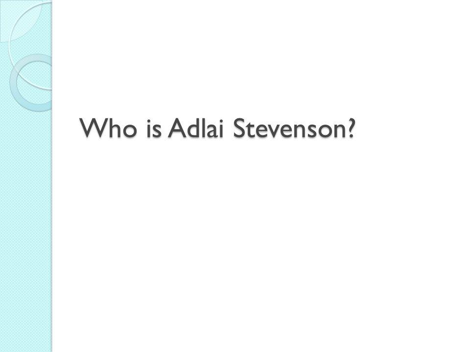 Who is Adlai Stevenson?