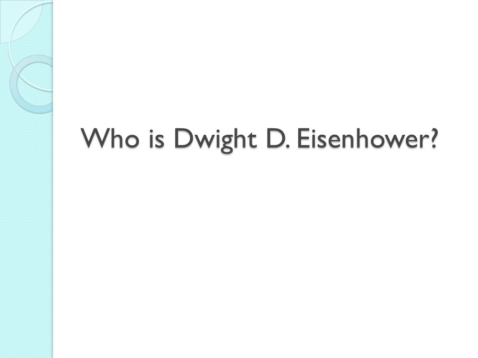 Who is Dwight D. Eisenhower?