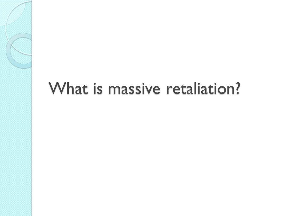 What is massive retaliation?