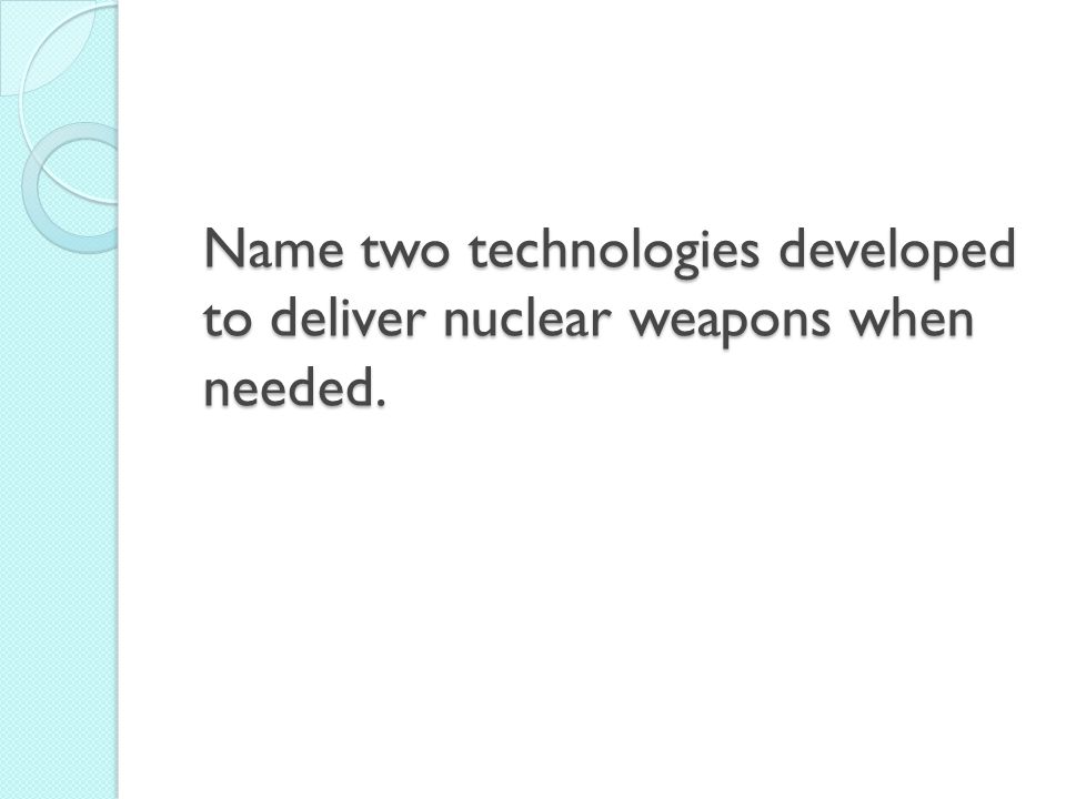 Name two technologies developed to deliver nuclear weapons when needed.
