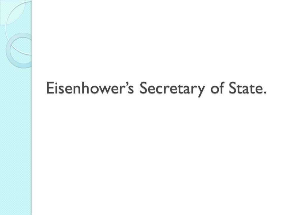 Eisenhower's Secretary of State.