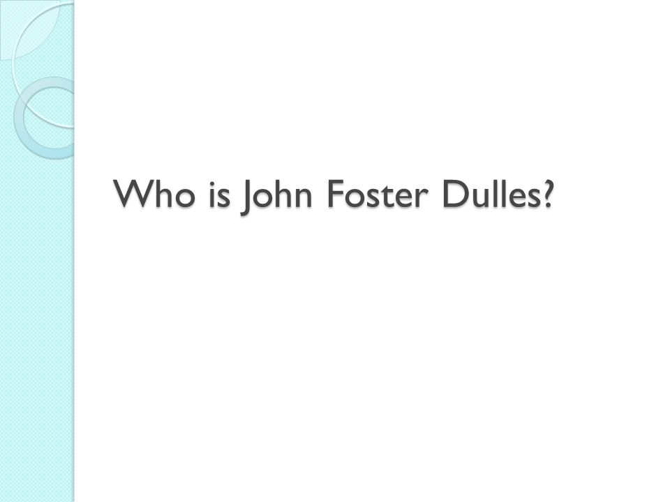 Who is John Foster Dulles?
