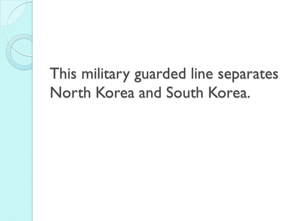 This military guarded line separates North Korea and South Korea.