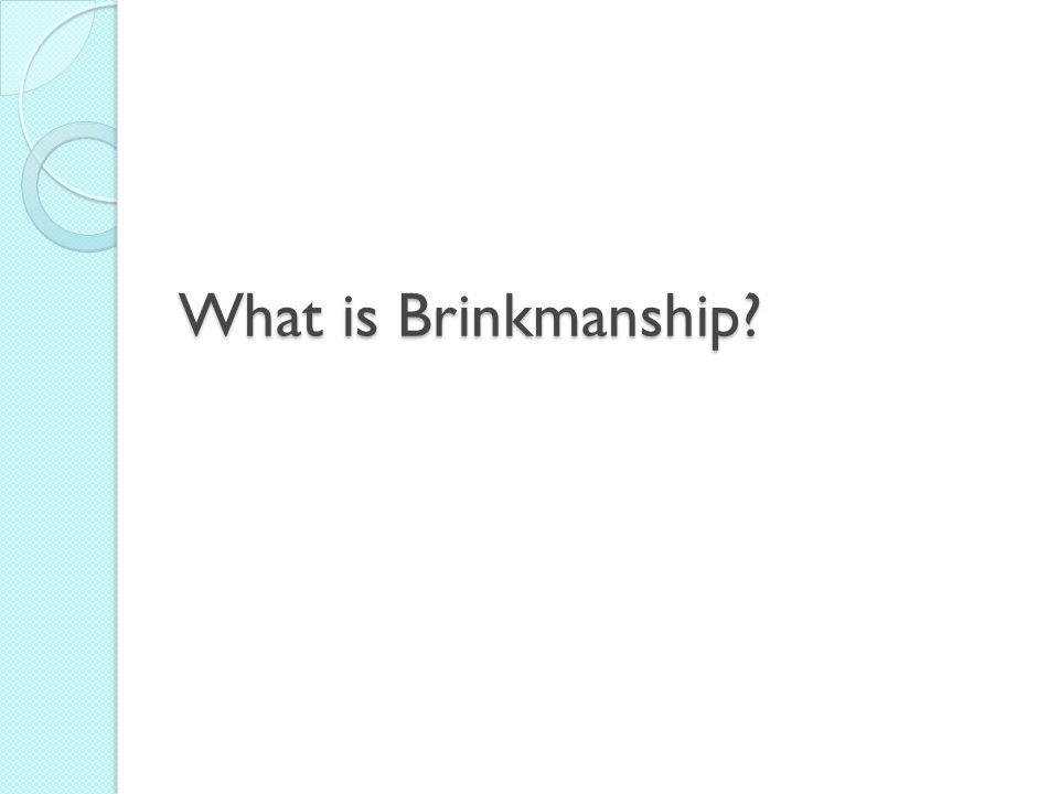 What is Brinkmanship?