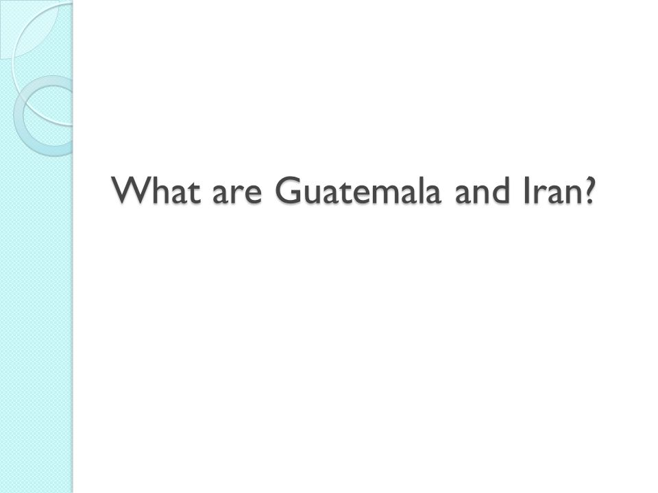 What are Guatemala and Iran?
