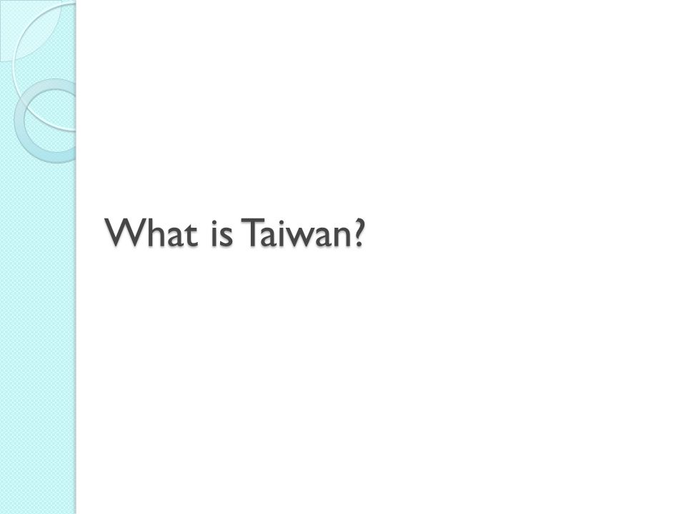 What is Taiwan?
