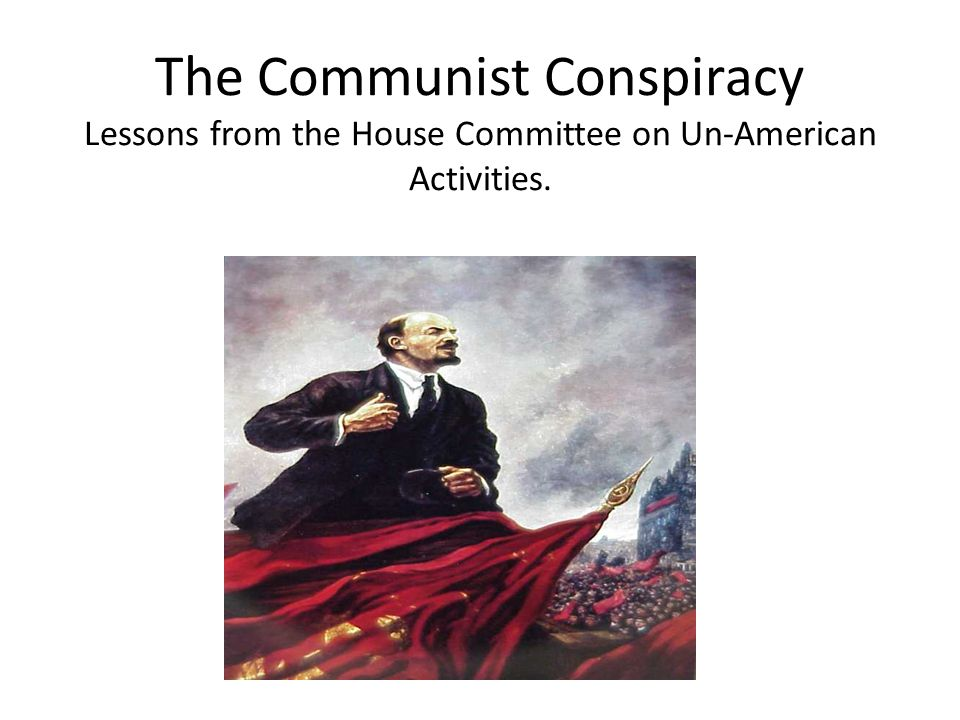 The Communist Conspiracy Lessons from the House Committee on Un-American Activities.