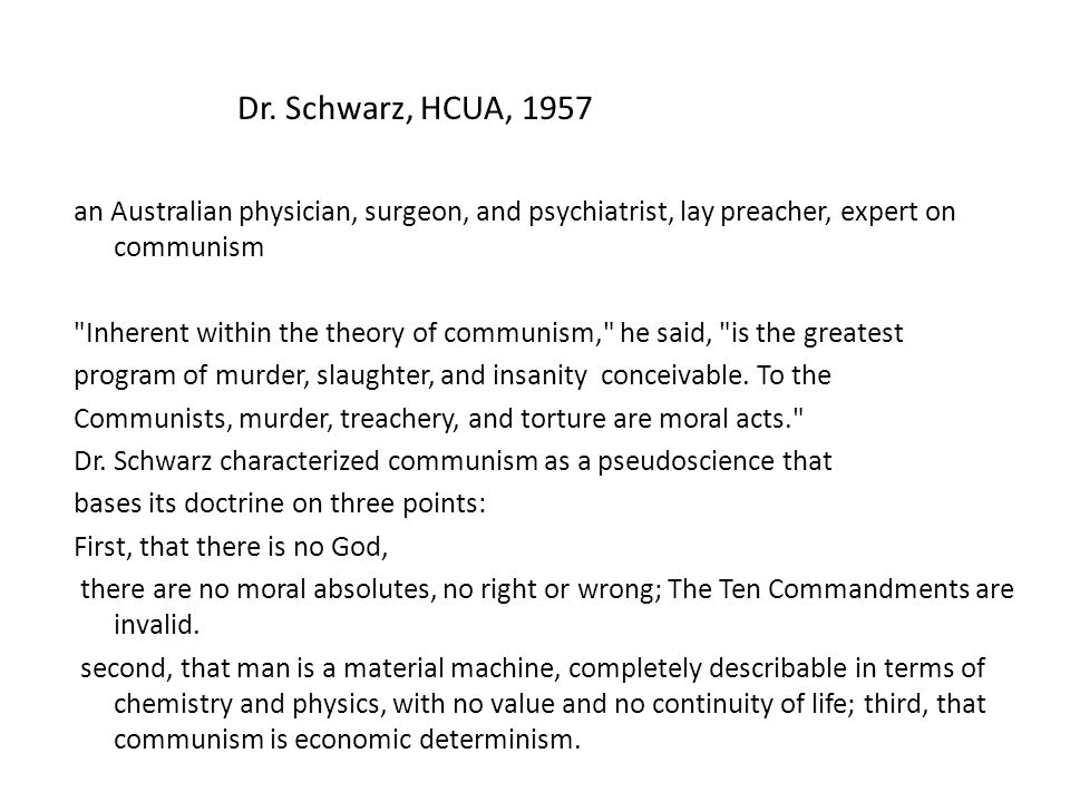 an Australian physician, surgeon, and psychiatrist, lay preacher, expert on communism Inherent within the theory of communism, he said, is the greatest program of murder, slaughter, and insanity conceivable.