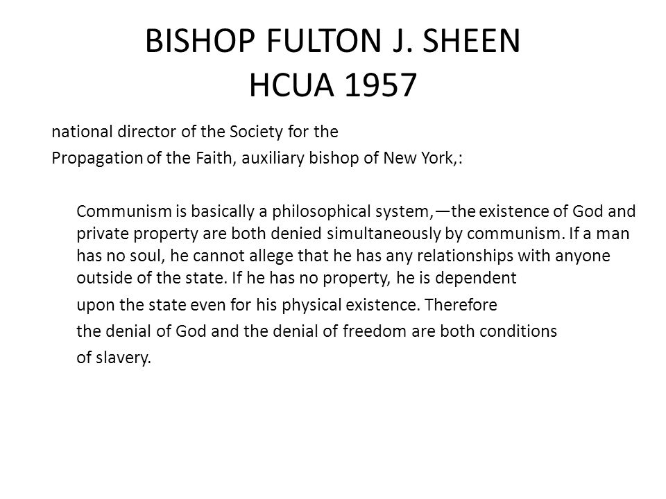 BISHOP FULTON J. SHEEN HCUA 1957 national director of the Society for the Propagation of the Faith, auxiliary bishop of New York,: Communism is basica