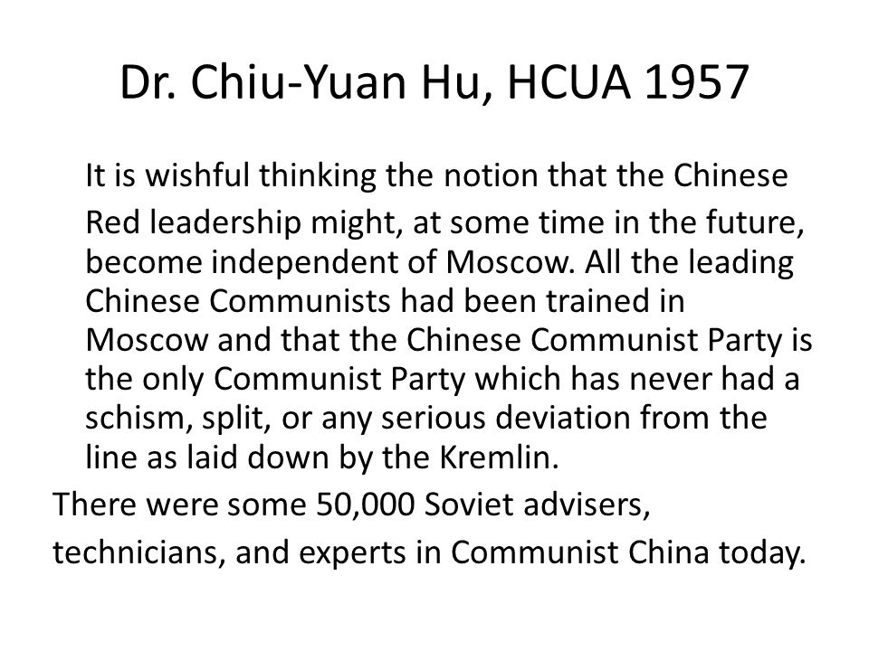 Dr. Chiu-Yuan Hu, HCUA 1957 It is wishful thinking the notion that the Chinese Red leadership might, at some time in the future, become independent of