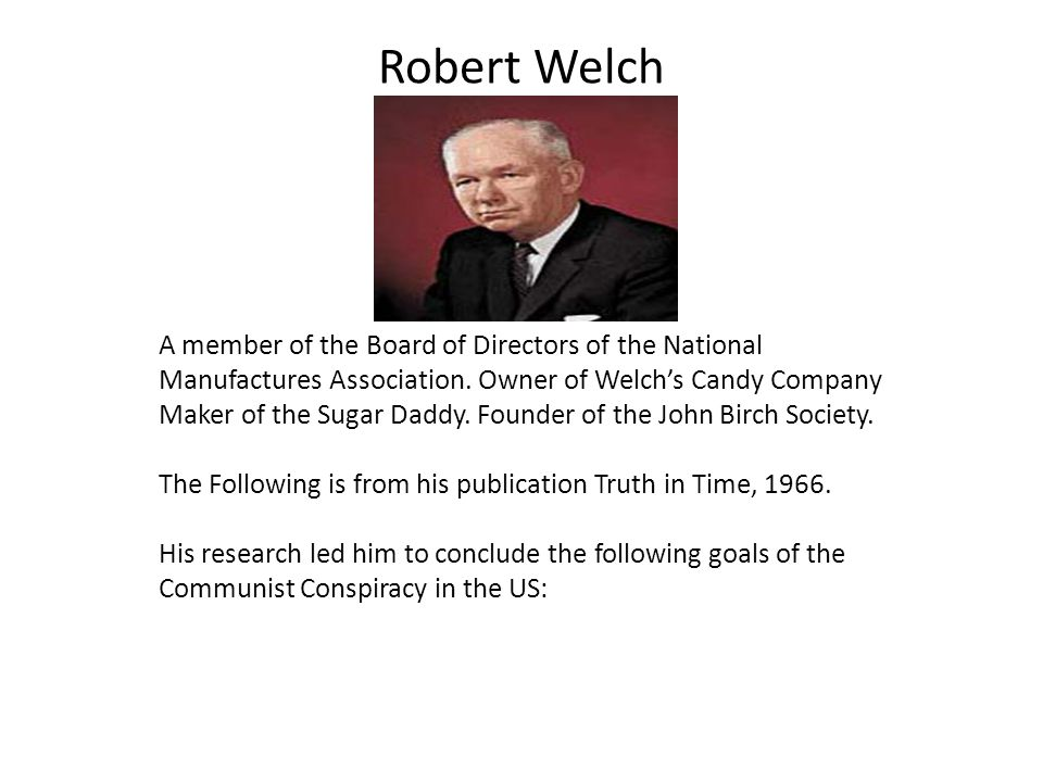 Robert Welch A member of the Board of Directors of the National Manufactures Association.