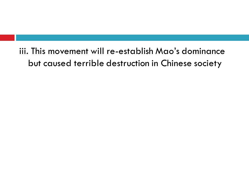 iii. This movement will re-establish Mao's dominance but caused terrible destruction in Chinese society