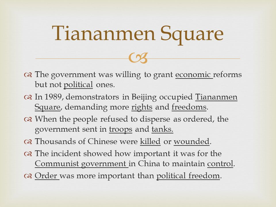   The government was willing to grant economic reforms but not political ones.  In 1989, demonstrators in Beijing occupied Tiananmen Square, demand