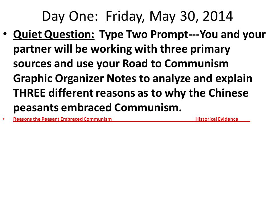 Day One: Friday, May 30, 2014 Class: Have pairs share their reasons and create a class list on the board on the reasons the working class people and peasants turned to Mao and the Communists instead of Chiang and the Nationalists.