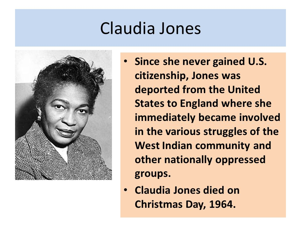 Claudia Jones Since she never gained U.S.