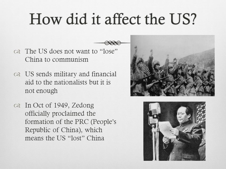 "How did it affect the US?How did it affect the US?  The US does not want to ""lose"" China to communism  US sends military and financial aid to the na"
