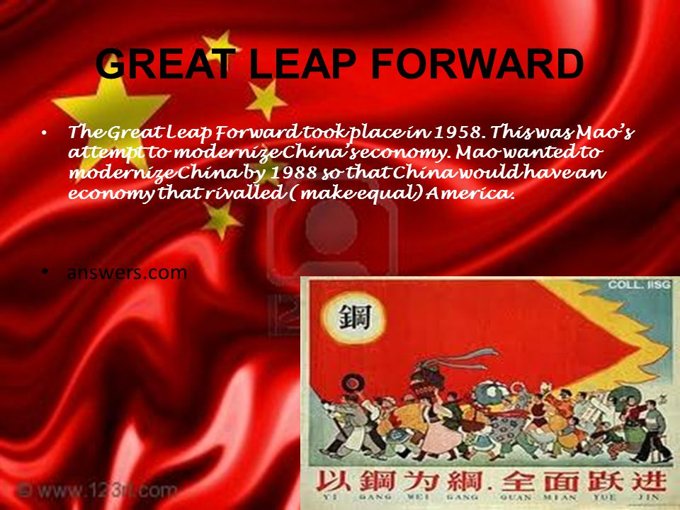 GREAT LEAP FORWARD The Great Leap Forward took place in 1958.