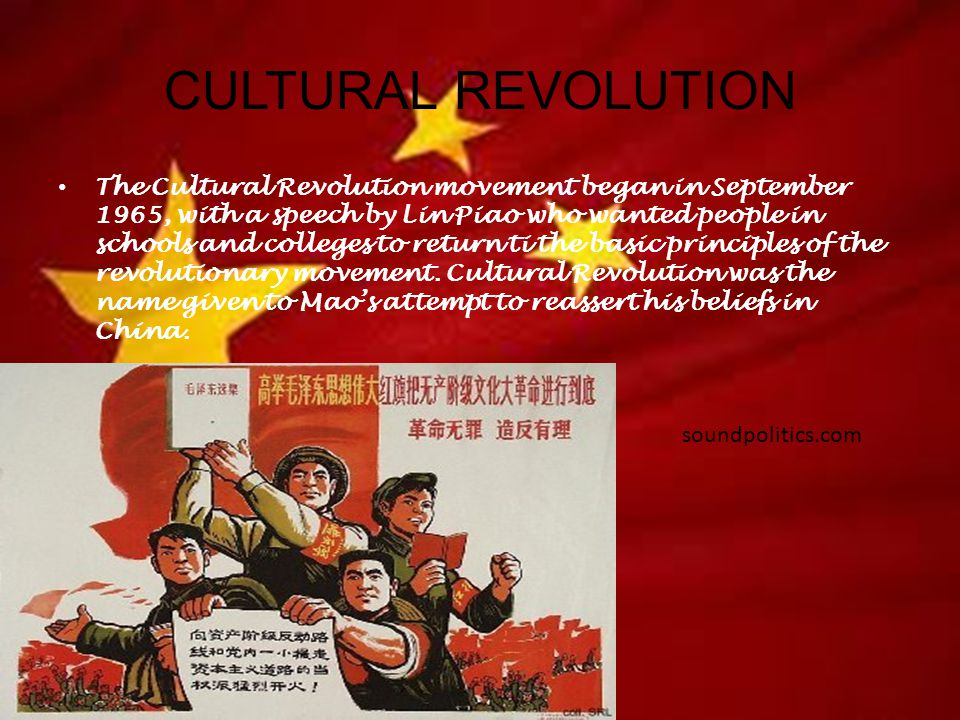 CULTURAL REVOLUTION The Cultural Revolution movement began in September 1965, with a speech by Lin Piao who wanted people in schools and colleges to return ti the basic principles of the revolutionary movement.
