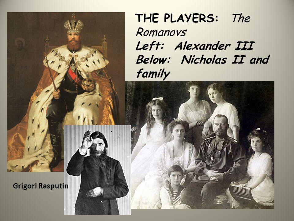 THE PLAYERS: The Romanovs Left: Alexander III Below: Nicholas II and family Grigori Rasputin