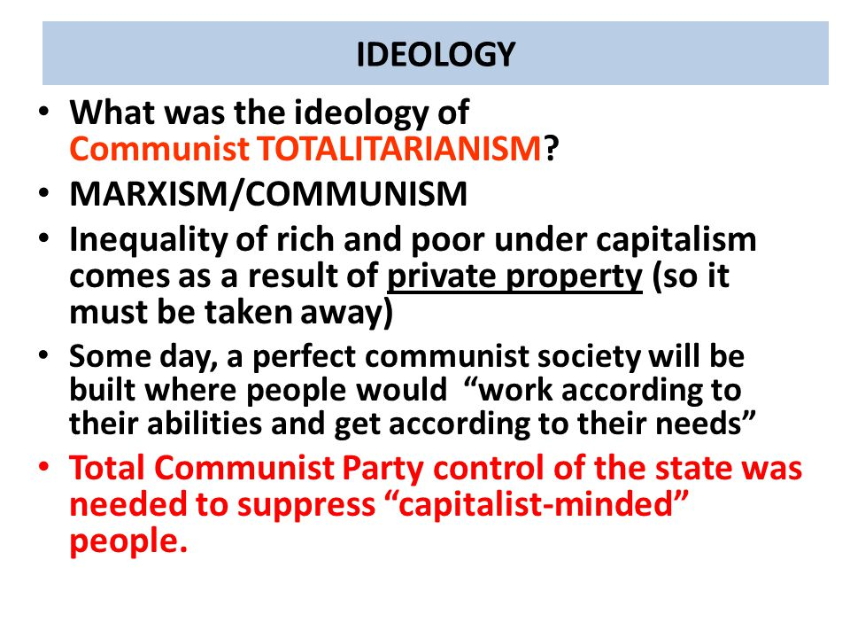 IDEOLOGY What was the ideology of Communist TOTALITARIANISM? MARXISM/COMMUNISM Inequality of rich and poor under capitalism comes as a result of priva