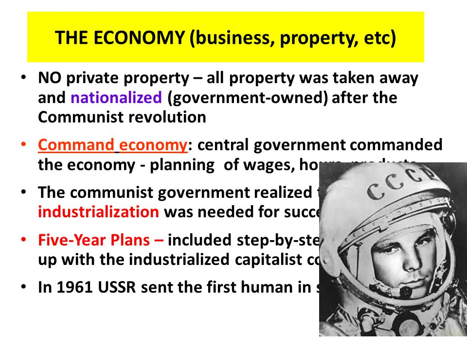 THE ECONOMY (business, property, etc) NO private property – all property was taken away and nationalized (government-owned) after the Communist revolu